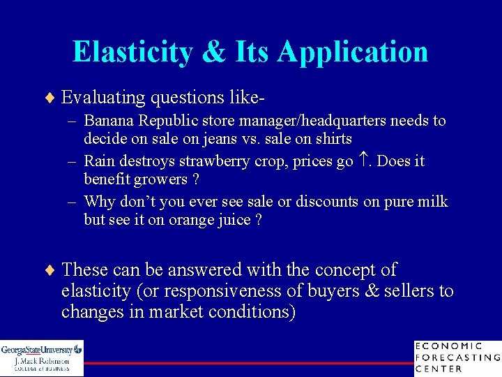 Elasticity & Its Application ¨ Evaluating questions like– Banana Republic store manager/headquarters needs to