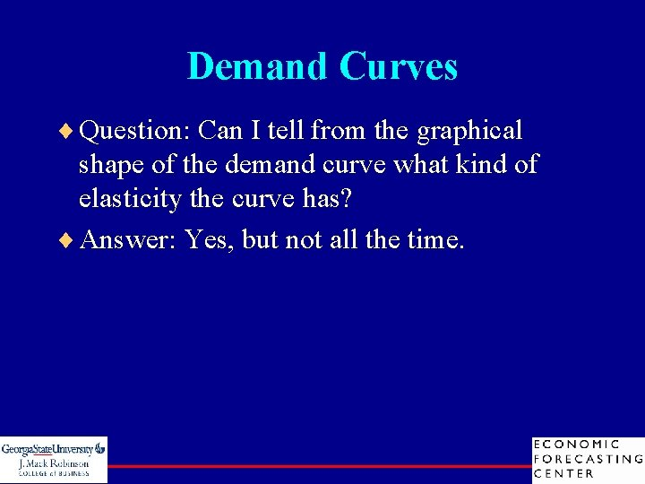 Demand Curves ¨ Question: Can I tell from the graphical shape of the demand