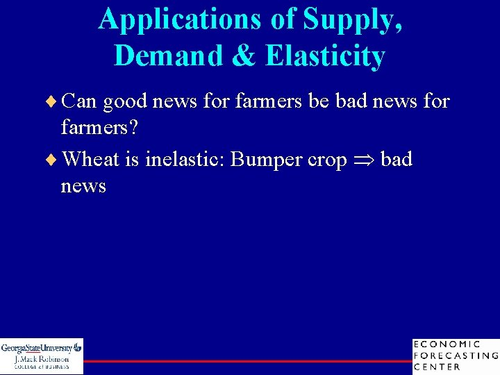 Applications of Supply, Demand & Elasticity ¨ Can good news for farmers be bad