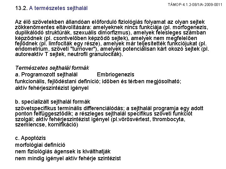 13. 2. A természetes sejthalál TÁMOP-4. 1. 2 -08/1/A-2009 -0011 Az élő szövetekben állandóan
