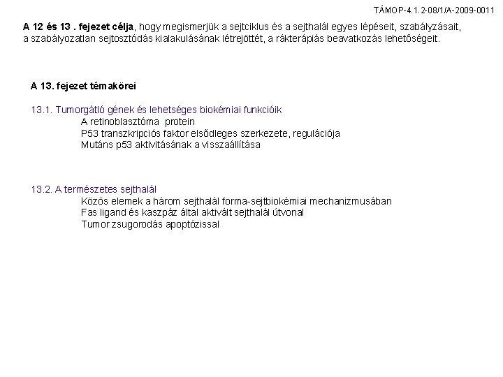 TÁMOP-4. 1. 2 -08/1/A-2009 -0011 A 12 és 13. fejezet célja, hogy megismerjük a