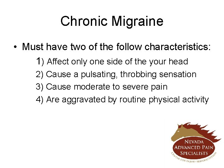 Chronic Migraine • Must have two of the follow characteristics: 1) Affect only one