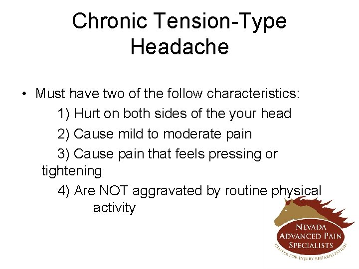 Chronic Tension-Type Headache • Must have two of the follow characteristics: 1) Hurt on