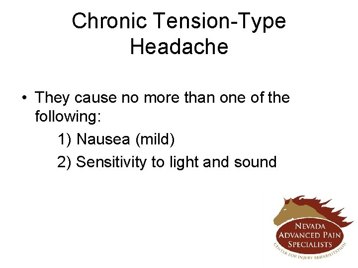 Chronic Tension-Type Headache • They cause no more than one of the following: 1)
