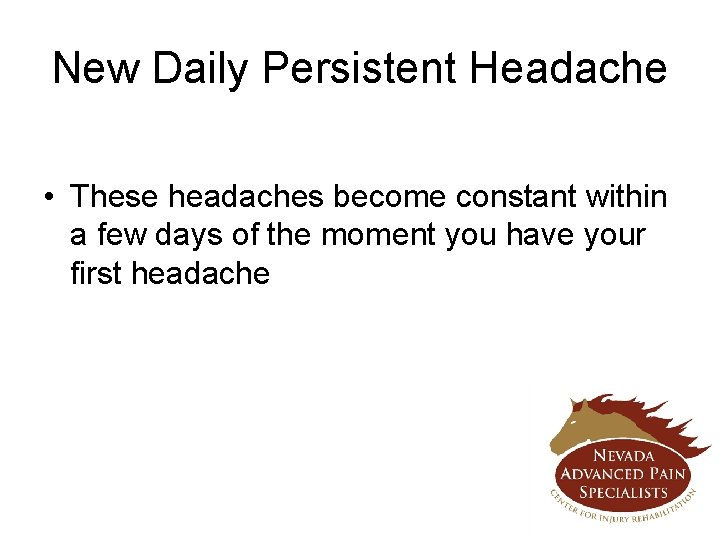 New Daily Persistent Headache • These headaches become constant within a few days of