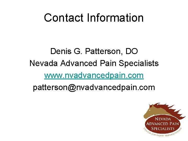 Contact Information Denis G. Patterson, DO Nevada Advanced Pain Specialists www. nvadvancedpain. com patterson@nvadvancedpain.
