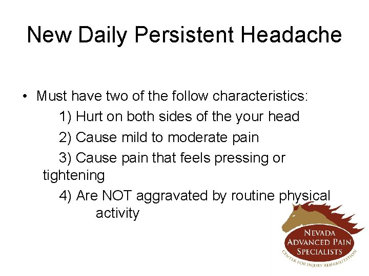New Daily Persistent Headache • Must have two of the follow characteristics: 1) Hurt