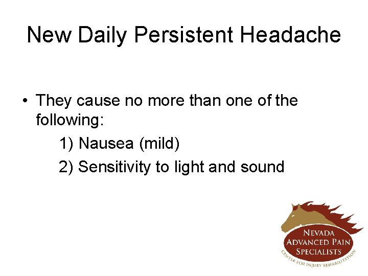 New Daily Persistent Headache • They cause no more than one of the following: