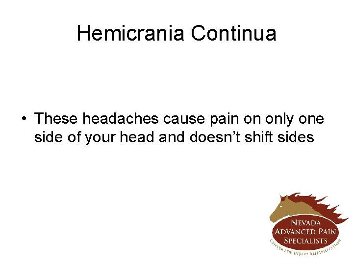 Hemicrania Continua • These headaches cause pain on only one side of your head