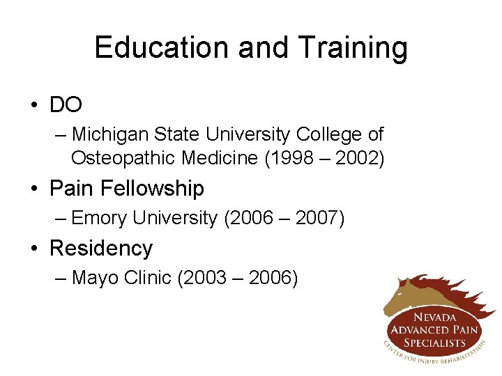 Education and Training • DO – Michigan State University College of Osteopathic Medicine (1998