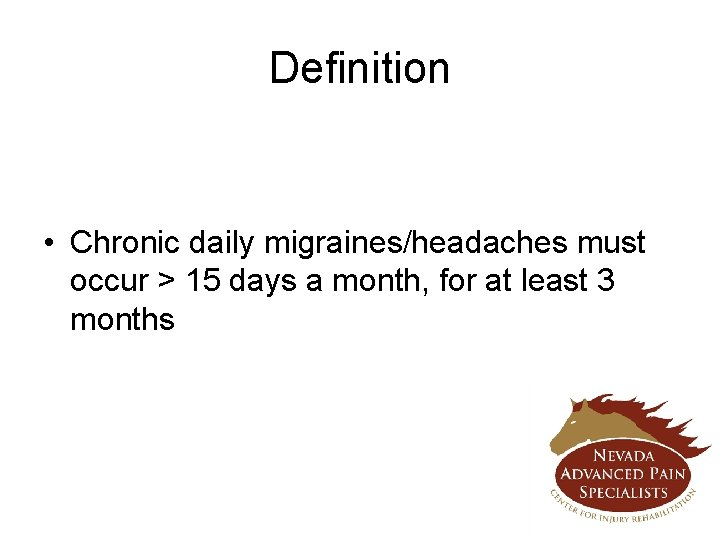 Definition • Chronic daily migraines/headaches must occur > 15 days a month, for at