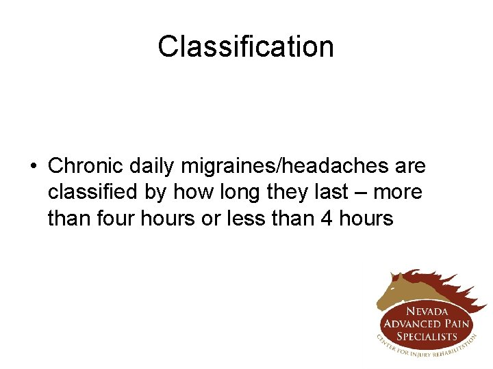 Classification • Chronic daily migraines/headaches are classified by how long they last – more