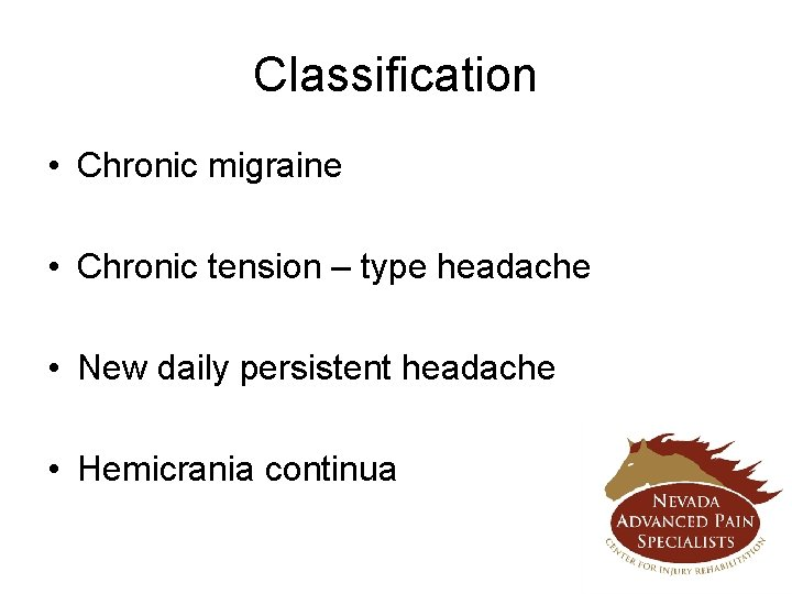 Classification • Chronic migraine • Chronic tension – type headache • New daily persistent