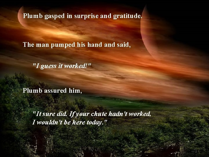 """Plumb gasped in surprise and gratitude. The man pumped his hand said, """"I guess"""