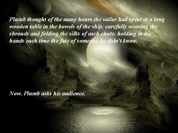 Plumb thought of the many hours the sailor had spent at a long wooden
