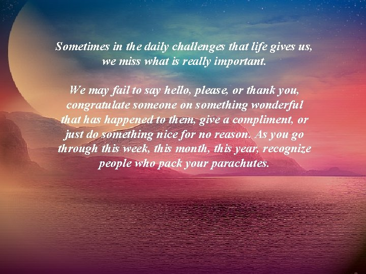 Sometimes in the daily challenges that life gives us, we miss what is really
