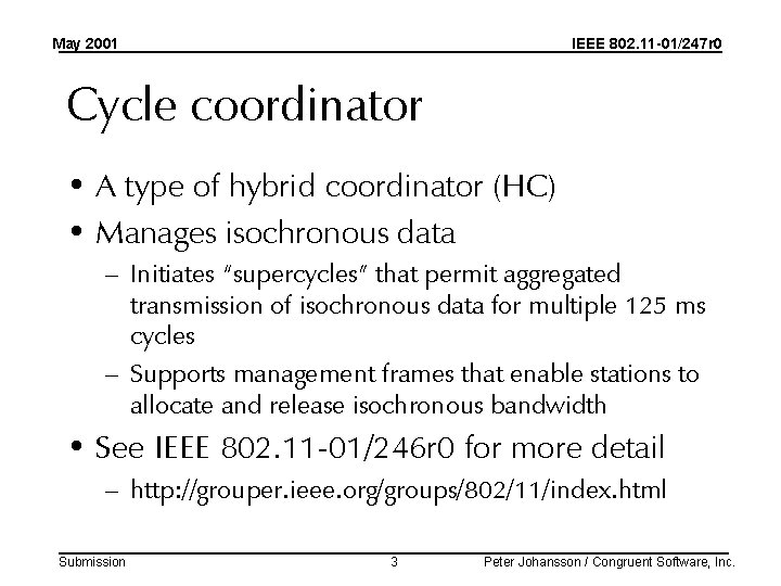 May 2001 IEEE 802. 11 -01/247 r 0 Cycle coordinator • A type of