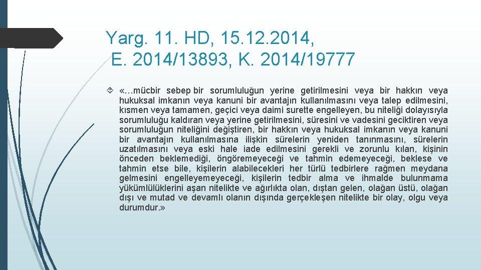 Yarg. 11. HD, 15. 12. 2014, E. 2014/13893, K. 2014/19777 «…mücbir sebep bir sorumluluğun