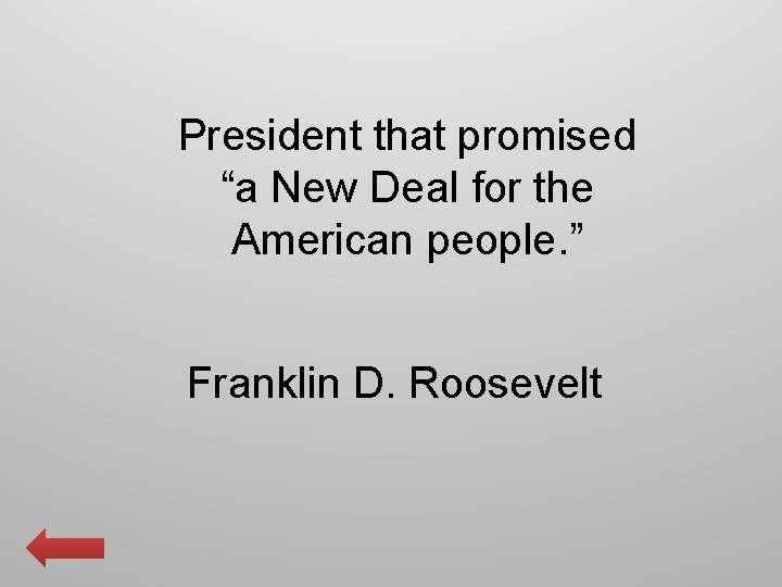"""President that promised """"a New Deal for the American people. """" Franklin D. Roosevelt"""