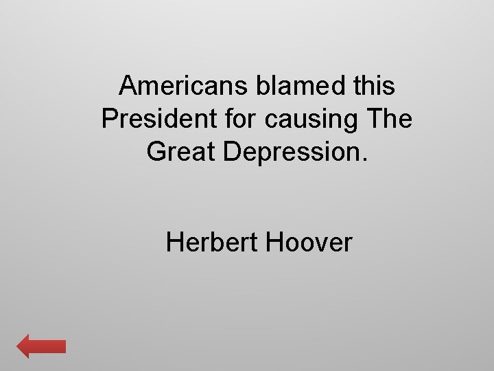 Americans blamed this President for causing The Great Depression. Herbert Hoover