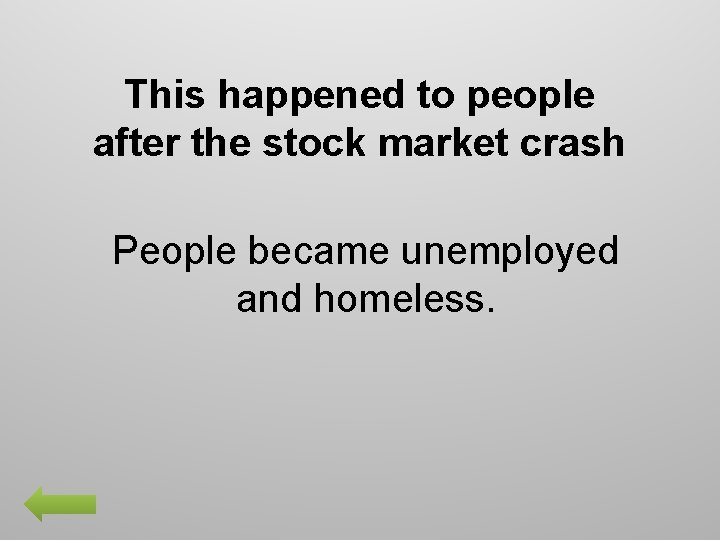 This happened to people after the stock market crash People became unemployed and homeless.