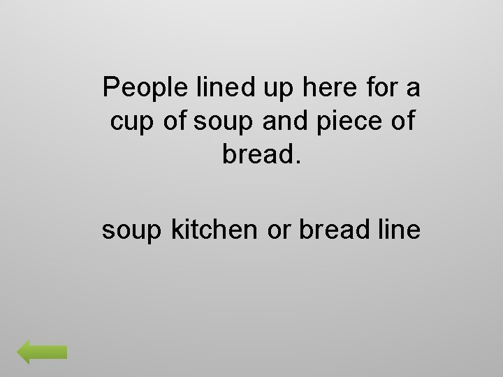 People lined up here for a cup of soup and piece of bread. soup