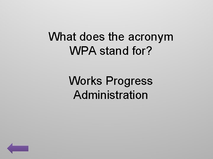 What does the acronym WPA stand for? Works Progress Administration