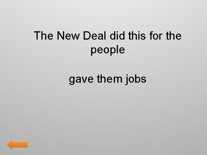 The New Deal did this for the people gave them jobs