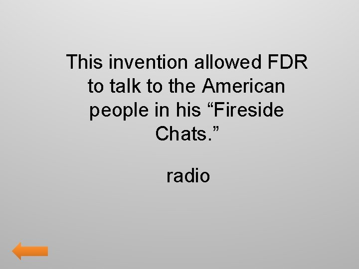 """This invention allowed FDR to talk to the American people in his """"Fireside Chats."""