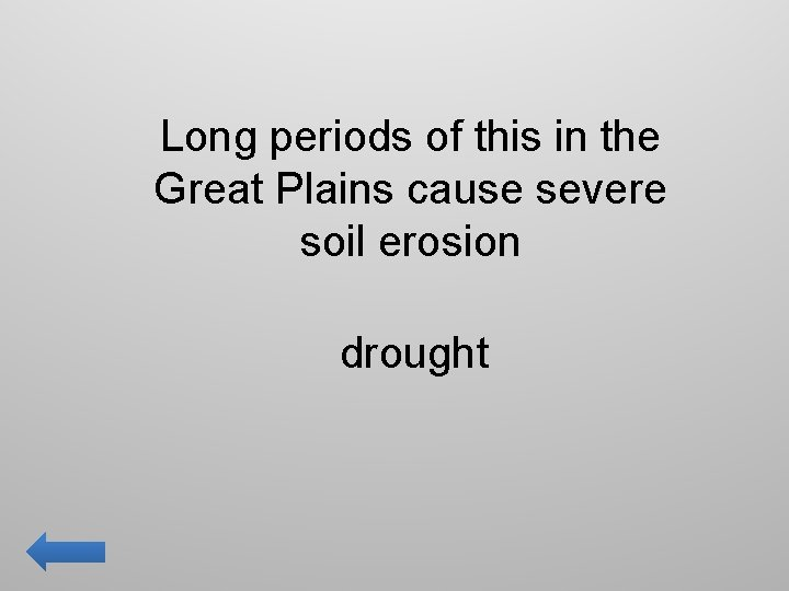 Long periods of this in the Great Plains cause severe soil erosion drought
