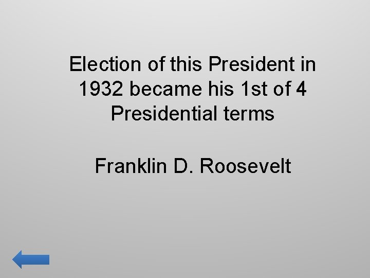 Election of this President in 1932 became his 1 st of 4 Presidential terms