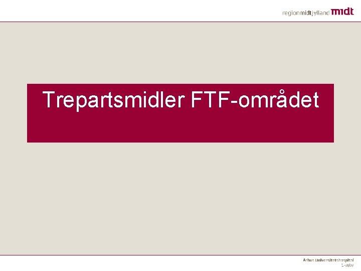 Trepartsmidler FTF-området