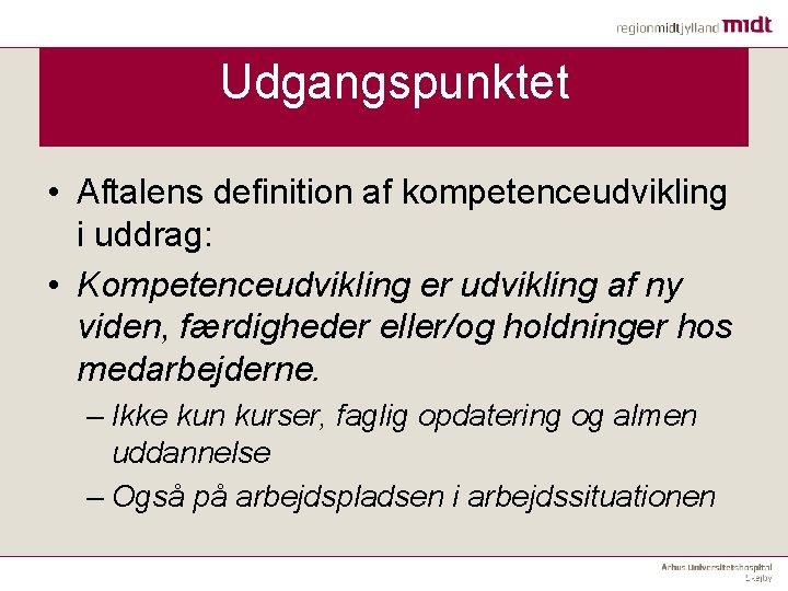 Udgangspunktet • Aftalens definition af kompetenceudvikling i uddrag: • Kompetenceudvikling er udvikling af ny
