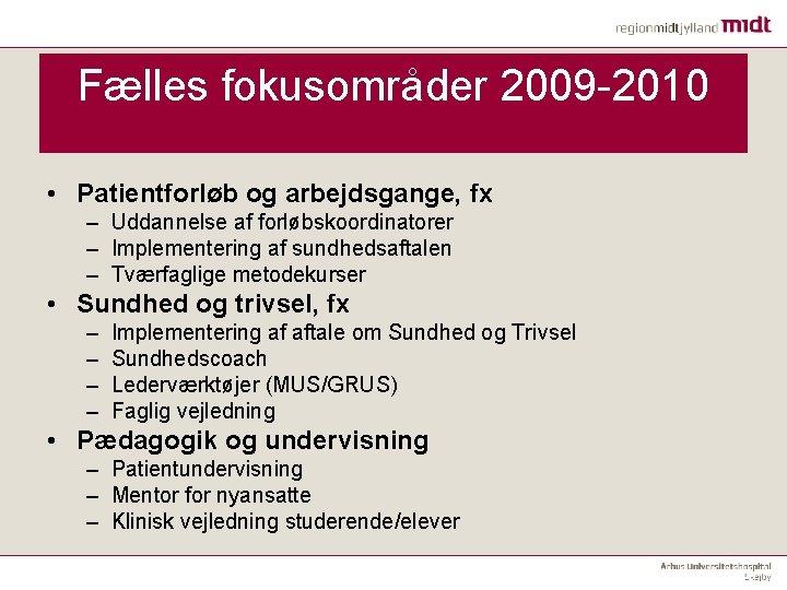Fælles fokusområder 2009 -2010 • Patientforløb og arbejdsgange, fx – Uddannelse af forløbskoordinatorer –