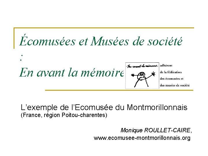 Écomusées et Musées de société : En avant la mémoire L'exemple de l'Ecomusée du