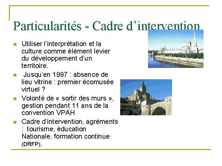 Particularités - Cadre d'intervention n n Utiliser l'interprétation et la culture comme élément levier