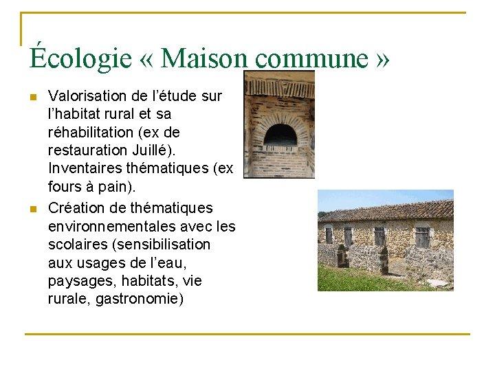 Écologie « Maison commune » n n Valorisation de l'étude sur l'habitat rural et