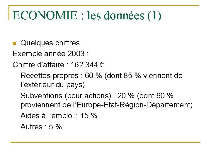 ECONOMIE : les données (1) Quelques chiffres : Exemple année 2003 : Chiffre d'affaire