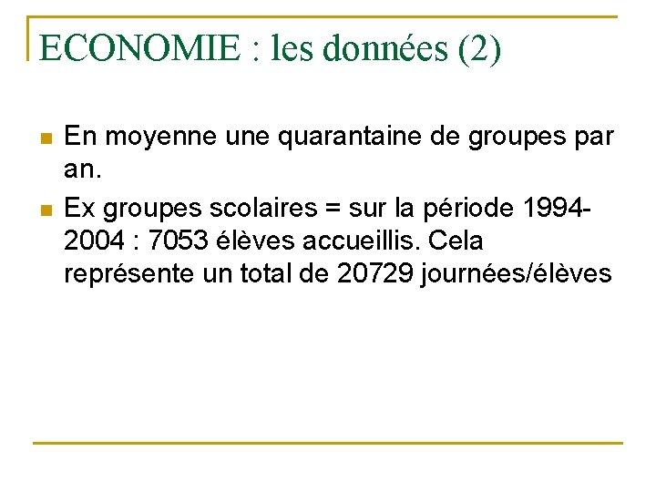 ECONOMIE : les données (2) n n En moyenne une quarantaine de groupes par