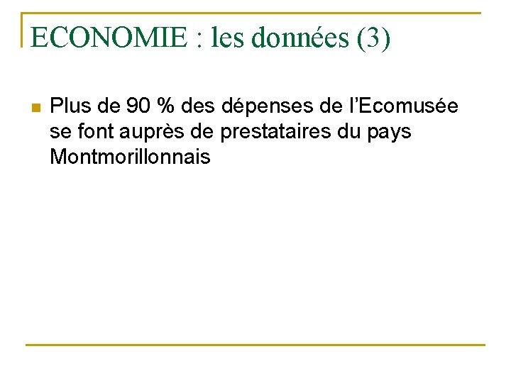 ECONOMIE : les données (3) n Plus de 90 % des dépenses de l'Ecomusée