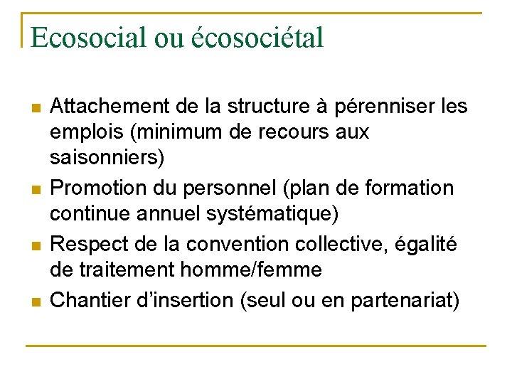 Ecosocial ou écosociétal n n Attachement de la structure à pérenniser les emplois (minimum
