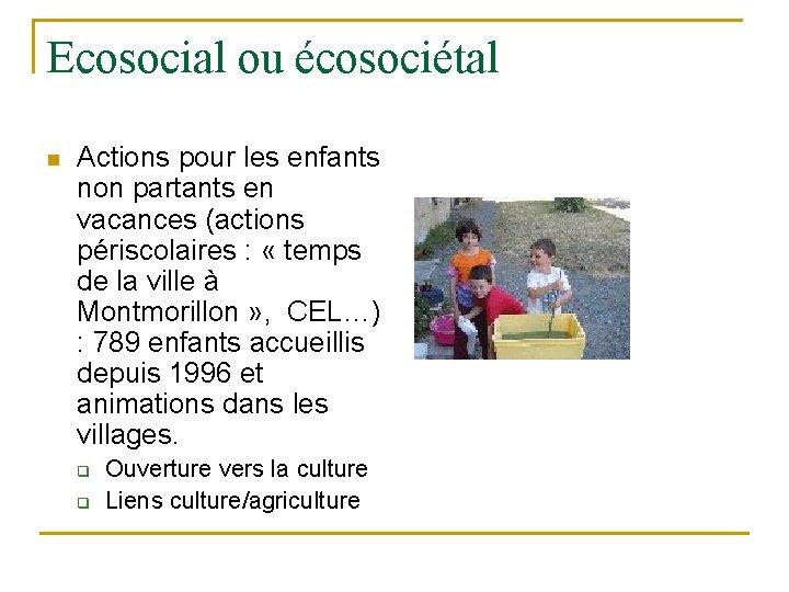 Ecosocial ou écosociétal n Actions pour les enfants non partants en vacances (actions périscolaires