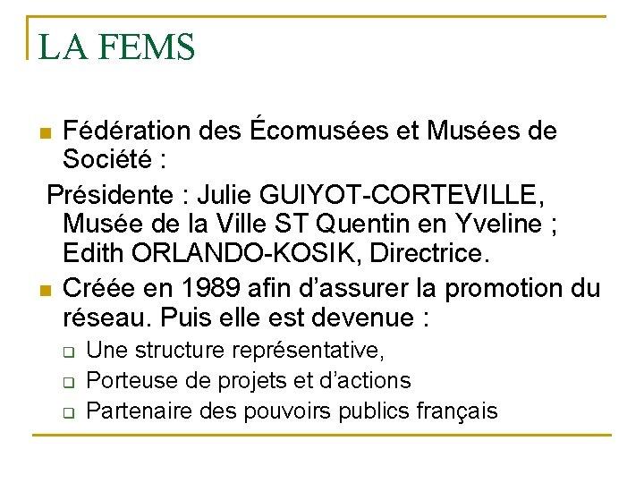 LA FEMS Fédération des Écomusées et Musées de Société : Présidente : Julie GUIYOT-CORTEVILLE,