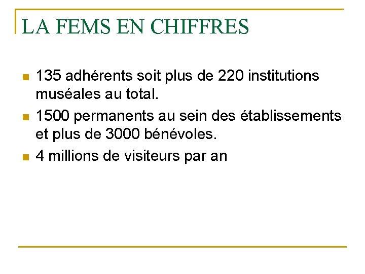 LA FEMS EN CHIFFRES n n n 135 adhérents soit plus de 220 institutions