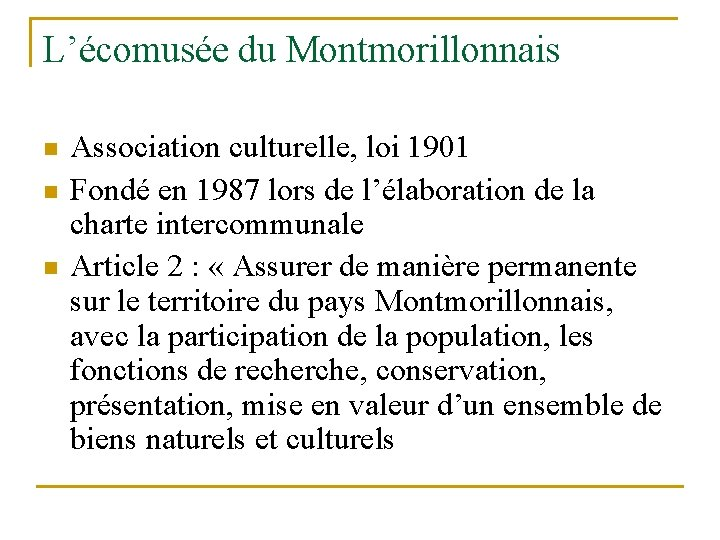 L'écomusée du Montmorillonnais n n n Association culturelle, loi 1901 Fondé en 1987 lors