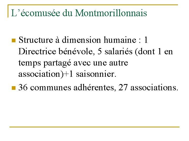 L'écomusée du Montmorillonnais Structure à dimension humaine : 1 Directrice bénévole, 5 salariés (dont
