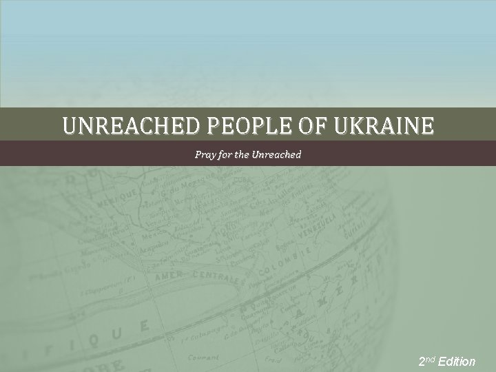 UNREACHED PEOPLE OF UKRAINE Pray for the Unreached 2 nd Edition