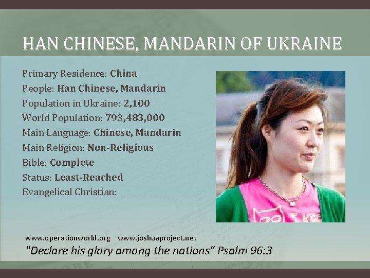 HAN CHINESE, MANDARIN OF UKRAINE Primary Residence: China People: Han Chinese, Mandarin Population in
