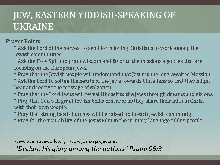 JEW, EASTERN YIDDISH-SPEAKING OF UKRAINE Prayer Points * Ask the Lord of the harvest