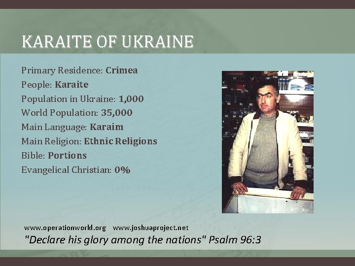 KARAITE OF UKRAINE Primary Residence: Crimea People: Karaite Population in Ukraine: 1, 000 World